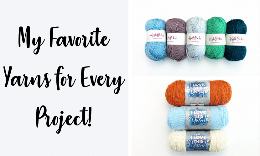 My Favorite Yarns For Every Kind of Project!