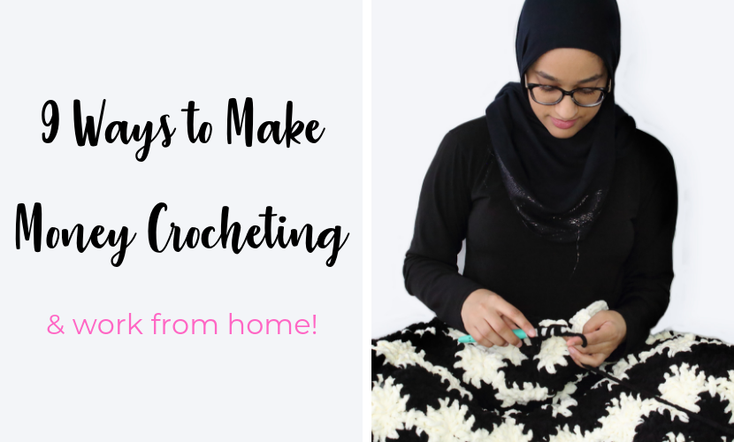 9 Ways to Make Money crocheting & Work from home
