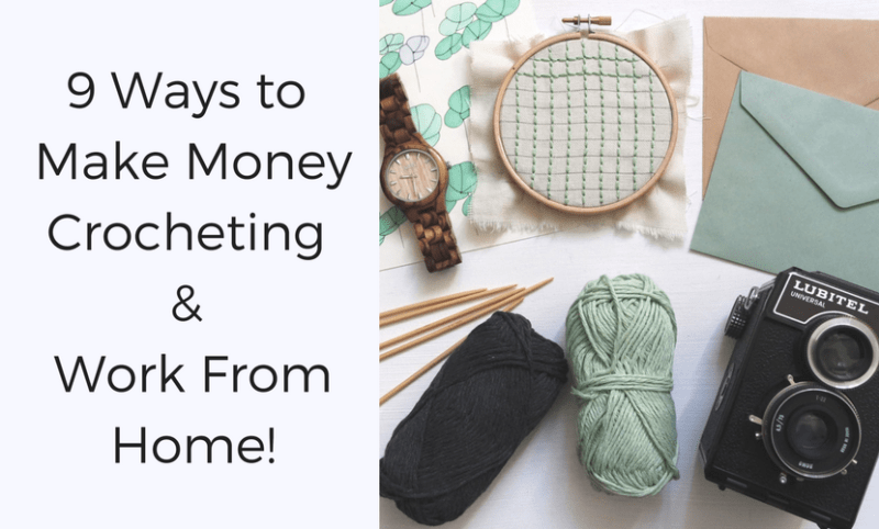 9 Ways To Make Money Crocheting And Work From Home