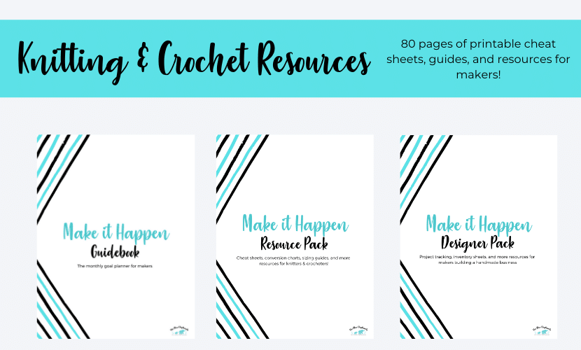 Make It Happen: Knitting & Crochet Resources, Printables and Cheat Sheets!