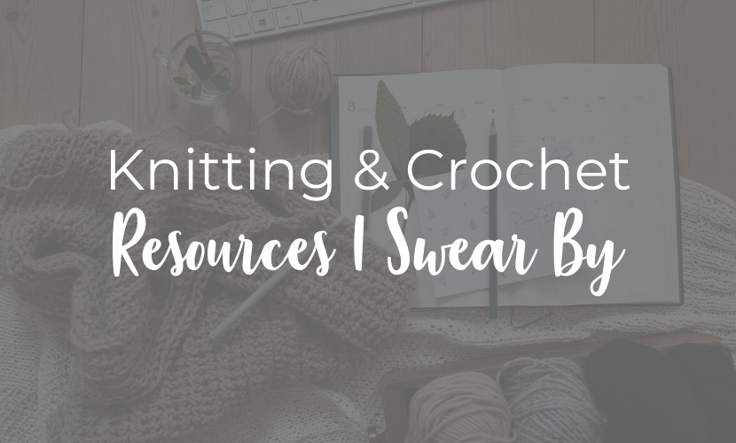 Knitting, Crochet and Blogging Resources I Swear By!